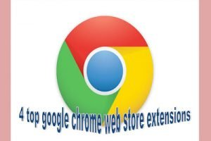 4 Top Google Chrome Web store Extensions for chrome user